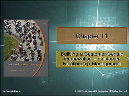 McGraw-Hill/Irwin © 2008 The McGraw-Hill Companies, All Rights Reserved Chapter 11 Building a Customer-Centric Organization – Customer Relationship Management.
