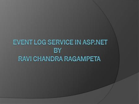 CONTENTS:-  What is Event Log Service ?  Types of event logs and their purpose.  How and when the Event Log is useful?  What is Event Viewer?  Briefing.