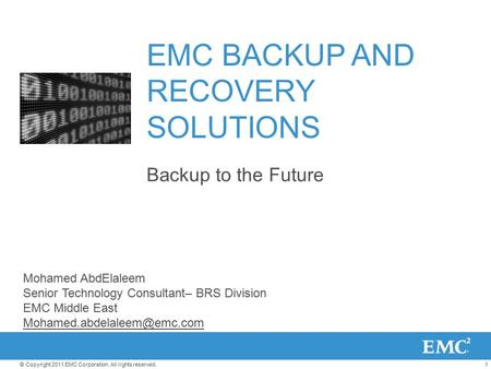 1© Copyright 2011 EMC Corporation. All rights reserved. EMC BACKUP AND RECOVERY SOLUTIONS Backup to the Future Mohamed AbdElaleem Senior Technology Consultant–