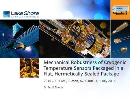 | Mechanical Robustness of Cryogenic Temperature Sensors Packaged in a Flat, Hermetically Sealed Package 2015 CEC-ICMC, Tucson, AZ, C30rG-1, 1 July 2015.