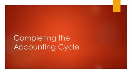 Completing the Accounting Cycle. The Adjustment Process  At the end of a fiscal period, we have to make sure that all our financial statements are 100%