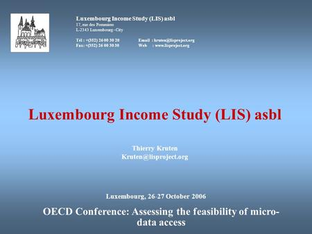 Luxembourg Income Study (LIS) asbl 17, rue des Pommiers L-2343 Luxembourg –City Tél : +(352) 26 00 30 20  Fax: +(352) 26 00.