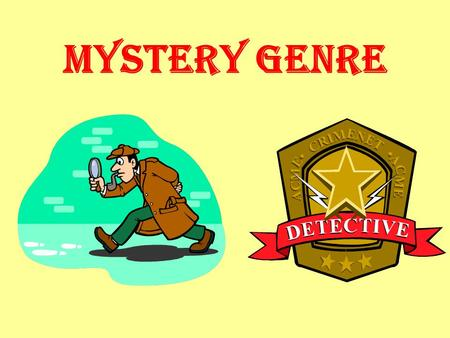 Mystery Genre. What Is Mystery?????? Realistic fiction Everything in the story revolves around a puzzle or an unusual problem to solve. The author drops.