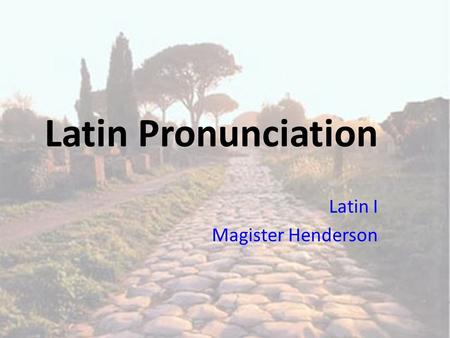 Latin Pronunciation Latin I Magister Henderson. The Roman Alphabet The Roman alphabet is the same as the alphabet we use today, with a couple of slight.