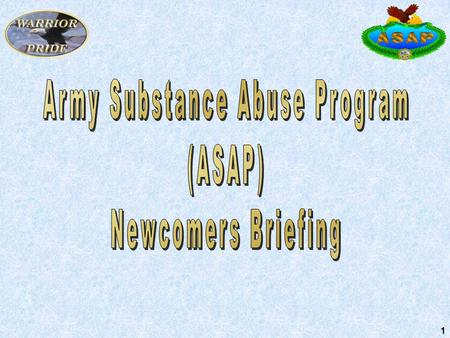 1. Program Authority Army Regulation 600-85 15 Oct 2001 Army Substance Abuse Program (ASAP)* * Formally known as Alcohol and Drug Abuse Prevention Control.