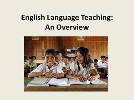 English Language Teaching: An Overview. Overview Visual Aids Prepared Participation Comprehension Checks 3-Part Vocab Lesson Dealing with Mixed Abilities.