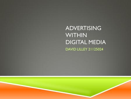 ADVERTISING WITHIN DIGITAL MEDIA DAVID LILLEY 21125024.