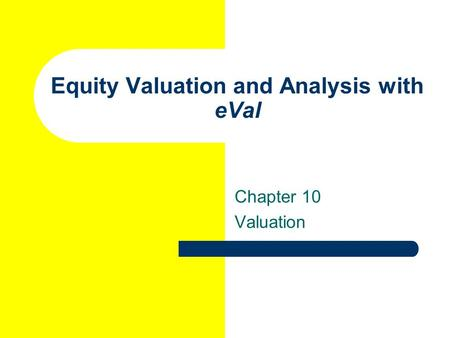 Equity Valuation and Analysis with eVal Chapter 10 Valuation.