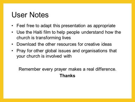 User Notes Feel free to adapt this presentation as appropriate Use the Haiti film to help people understand how the church is transforming lives Download.