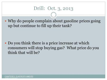 Drill: Oct. 3, 2013 Why do people complain about gasoline prices going up but continue to fill up their tank? Do you think there is a price increase at.