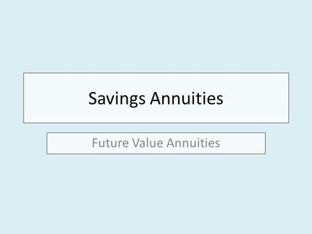 Savings Annuities Future Value Annuities. How do people save?
