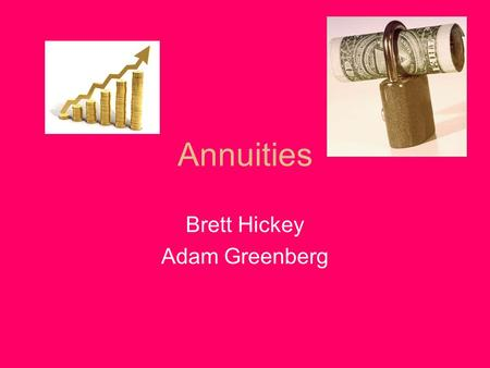 Annuities Brett Hickey Adam Greenberg. What is an annuity? How do annuities work? Annuity: Distribution of money earned from profits from investments.