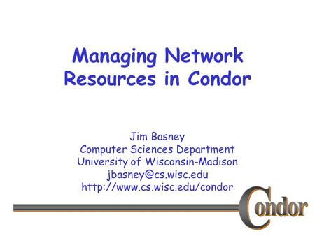 Jim Basney Computer Sciences Department University of Wisconsin-Madison  Managing Network Resources in.