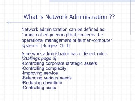 "What is Network Administration ?? Network administration can be defined as: ""branch of engineering that concerns the operational management of human-computer."
