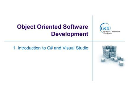 Object Oriented Software Development 1. Introduction to C# and Visual Studio.