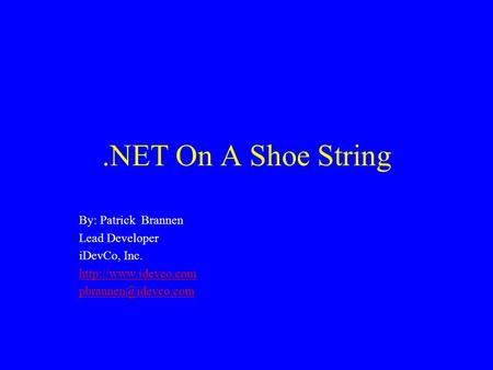 .NET On A Shoe String By: Patrick Brannen Lead Developer iDevCo, Inc.