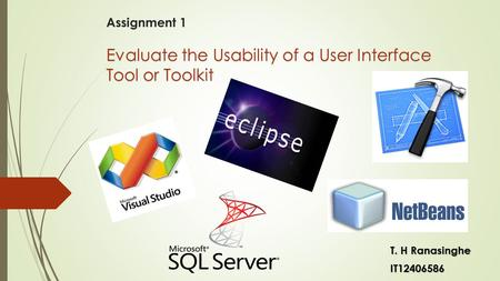 Evaluate the Usability of a User Interface Tool or Toolkit Assignment 1 Assignment 1 Evaluate the Usability of a User Interface Tool or Toolkit T. H Ranasinghe.
