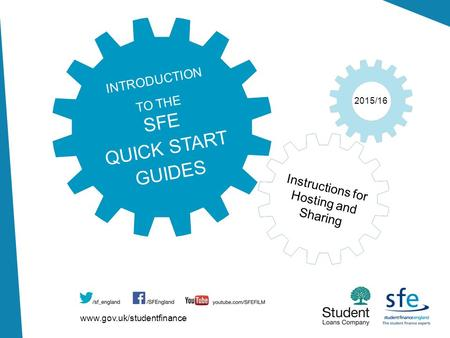 Www.gov.uk/studentfinance 2015/16 INTRODUCTION TO THE SFE QUICK START GUIDES Instructions for Hosting and Sharing.