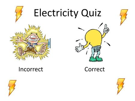 Electricity Quiz IncorrectCorrect. Q.1 When you rub a balloon on a wool sweater or your hair, it gets an excess of ________________ ______________ which.
