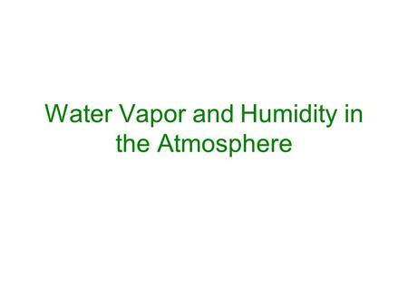 Water Vapor and Humidity in the Atmosphere. Vapor Pressure The vapor pressure (e) is the pressure exerted by the water vapor molecules in the air. As.
