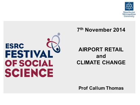 7 th November 2014 AIRPORT RETAIL and CLIMATE CHANGE Prof Callum Thomas.