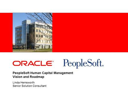 PeopleSoft Human Capital Management Vision and Roadmap Linda Hemsworth Senior Solution Consultant.