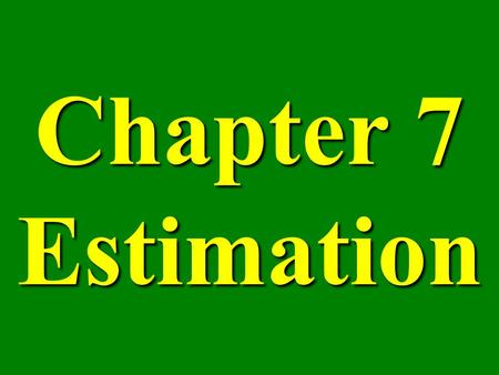 Chapter 7 Estimation. Point Estimate an estimate of a population parameter given by a single number.