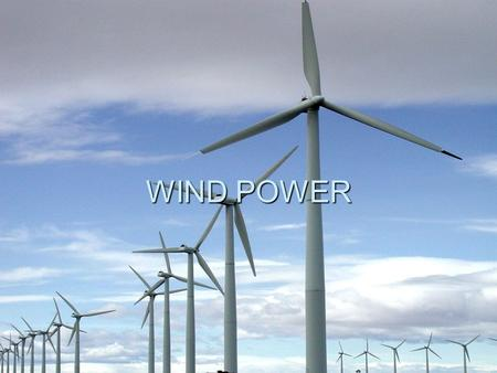 WIND POWER. WIND An estimated 1% to 3% of energy from the Sun that hits the earth is converted into wind energy. The principle of wind is simple. The.