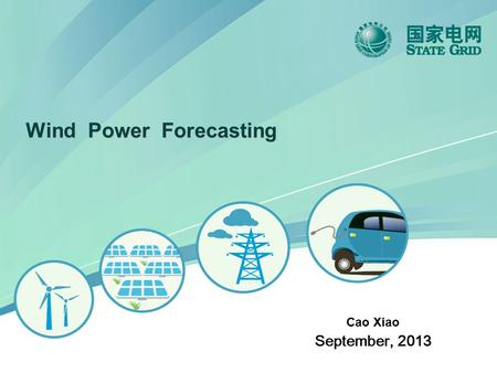 Cao Xiao September, 2013 Wind Power Forecasting. 2 C urrent situation of forecast technology Key technology of forecast Forecast principle of wind power.