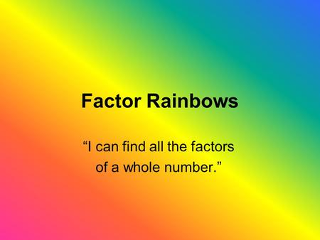 """I can find all the factors of a whole number."""