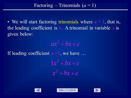 Table of Contents Factoring – Trinomials (a = 1) If leading coefficient a =1, we have … We will start factoring trinomials where a = 1, that is, the leading.