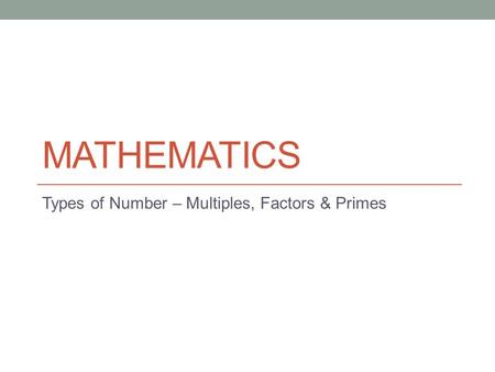 Types of Number – Multiples, Factors & Primes