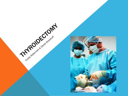 THYROIDECTOMY Kaidy Waterman & Derek Woodruff. THE THYROID  The thyroid sits anteriorly to the trachea and the esophagus  Contains two types of hormone-producing.
