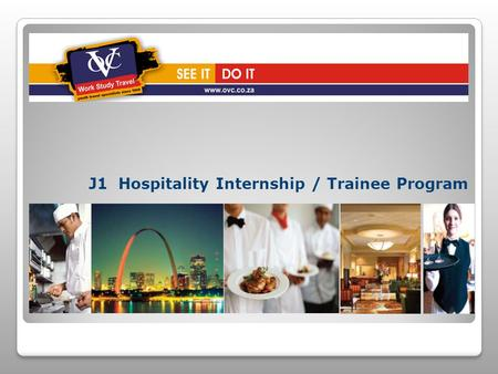 J1 Hospitality Internship / Trainee Program. Overview The Hospitality Internship Program was designed to: Provide young professionals the opportunity.