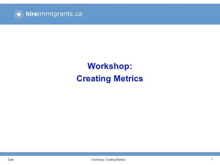 DateWorkshop: Creating Metrics 1. DateWorkshop: Creating Metrics 2 Workshop Objectives This working session has been developed to help our organization.