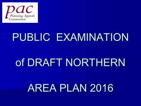 PUBLIC EXAMINATION of DRAFT NORTHERN AREA PLAN 2016.