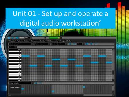 Unit 01 - Set up and operate a digital audio workstation'