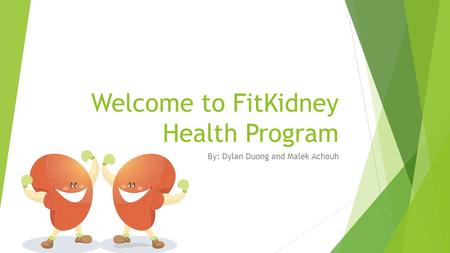 Welcome to FitKidney Health Program By: Dylan Duong and Malek Achouh.