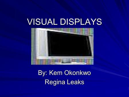 VISUAL DISPLAYS By: Kem Okonkwo Regina Leaks. Definition Visual Display: Visualization is any technique for creating images, diagrams or animation to.