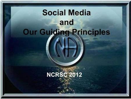 Social Media and Our Guiding Principles NCRSC 2012.