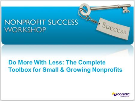 1 ©2011 Convio, Inc. | Page Do More With Less: The Complete Toolbox for Small & Growing Nonprofits.