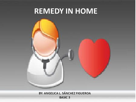 REMEDY IN HOME BY: ANGELICA L. SÁNCHEZ FIGUEROA BASIC 3.