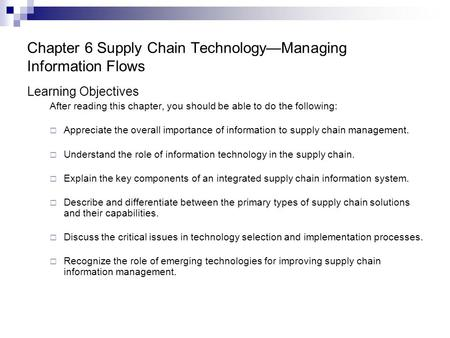 Chapter 6 Supply Chain Technology—Managing Information Flows Learning Objectives After reading this chapter, you should be able to do the following: 