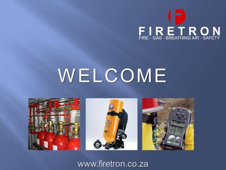 WELCOME www.firetron.co.za. The Fixed Fire Suppression Systems. We carry out the supply installation & Annual required maintenance in regard to the fixed.