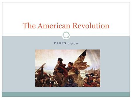 PAGES 74-79 The American Revolution. The French & Indian War War broke out between British & French Native Americans fought for British and French French.