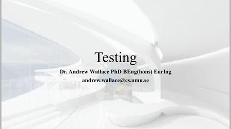 Testing Dr. Andrew Wallace PhD BEng(hons) EurIng