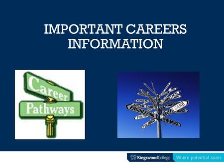 IMPORTANT CAREERS INFORMATION. TOPICS How the Careers Centre can help you Careers Website Career Pathway Plans 1:1 interviews Communication VTAC SEAS.