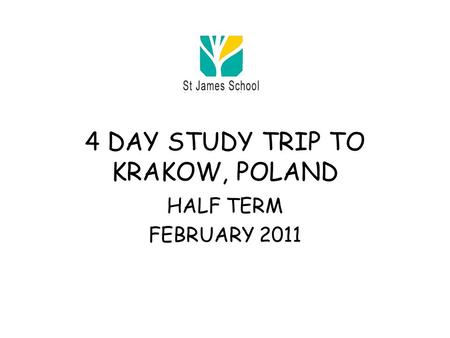 4 DAY STUDY TRIP TO KRAKOW, POLAND HALF TERM FEBRUARY 2011.