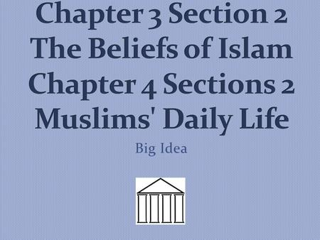 Big Idea. Social Studies Standard 7.2.2: Trace the origins of Islam and the life and teachings of Muhammad, including Islamic teachings on the connection.
