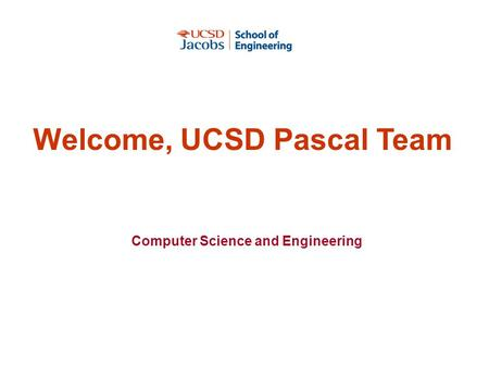 Computer Science and Engineering Welcome, UCSD Pascal Team.